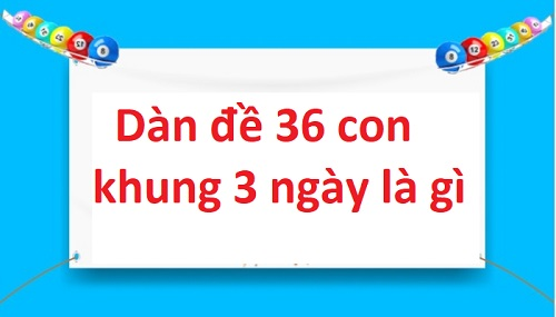 Dàn Đề 36 Số Khung 3 Ngày Đánh Là Thắng Thu Tiền Về Như Nước